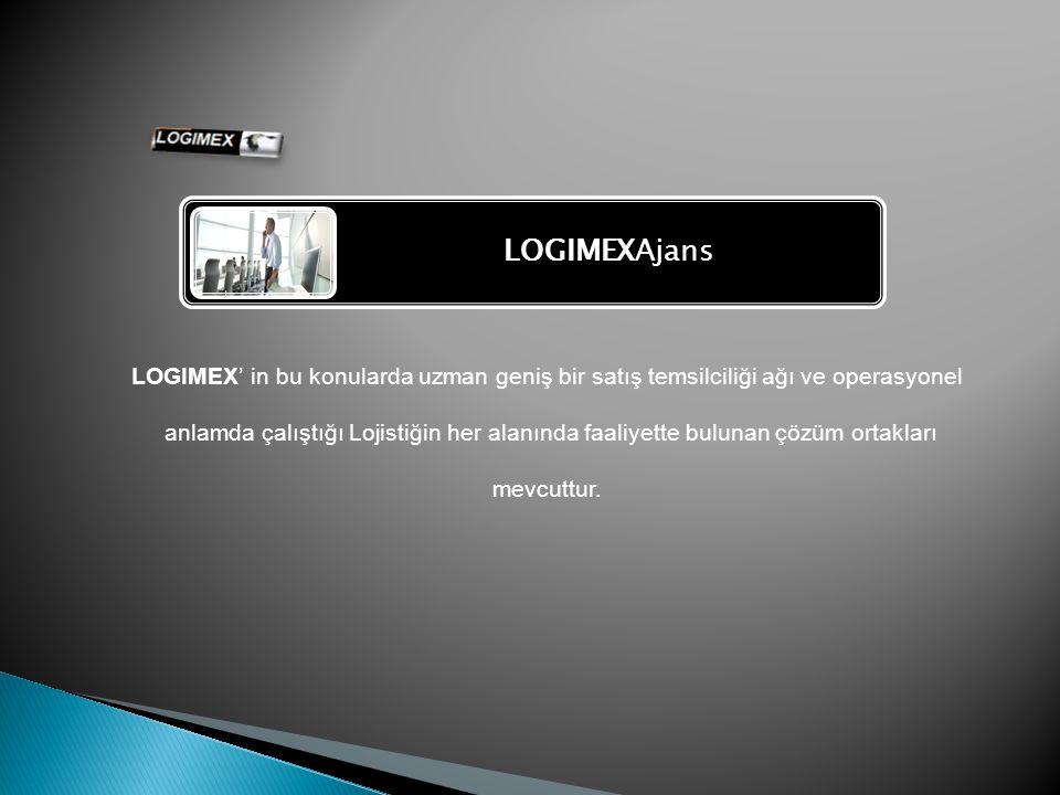 LOGIMEXAjans LOGIMEX' in bu konularda uzman geniş bir satış temsilciliği ağı ve operasyonel anlamda çalıştığı Lojistiğin her alanında faaliyette bulunan çözüm ortakları mevcuttur.