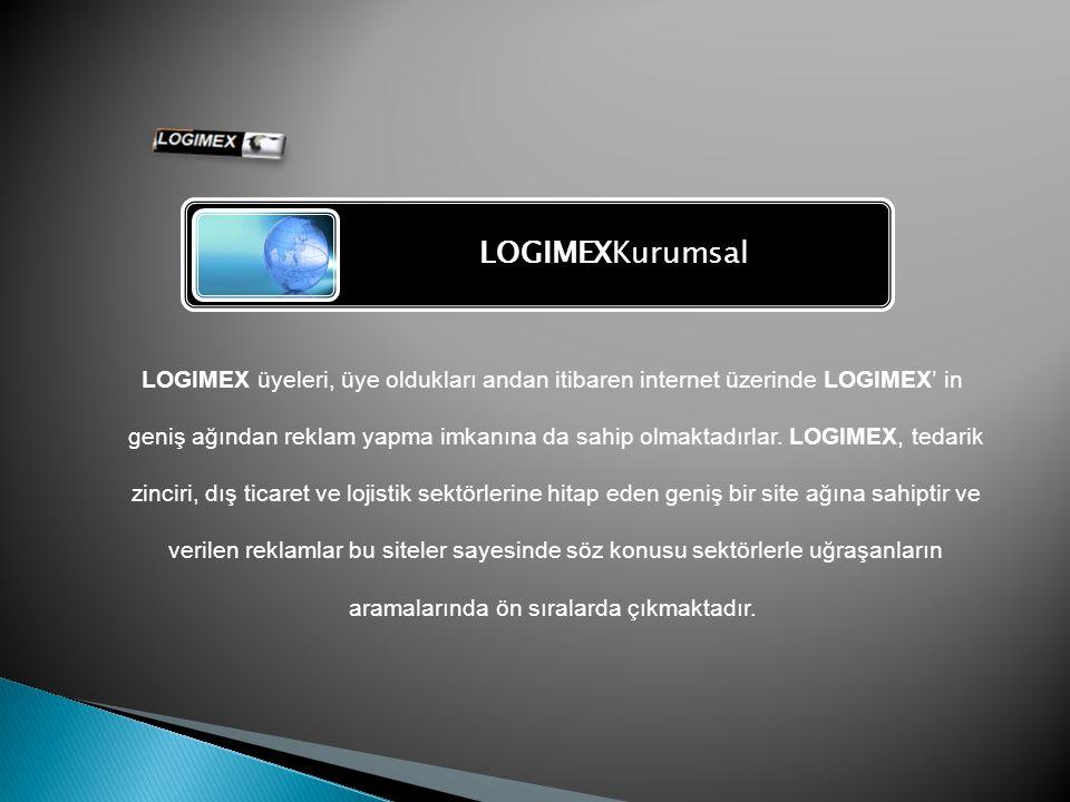 LOGIMEXKurumsal LOGIMEX üyeleri, üye oldukları andan itibaren internet üzerinde LOGIMEX' in geniş ağından reklam yapma imkanına da sahip olmaktadırlar.