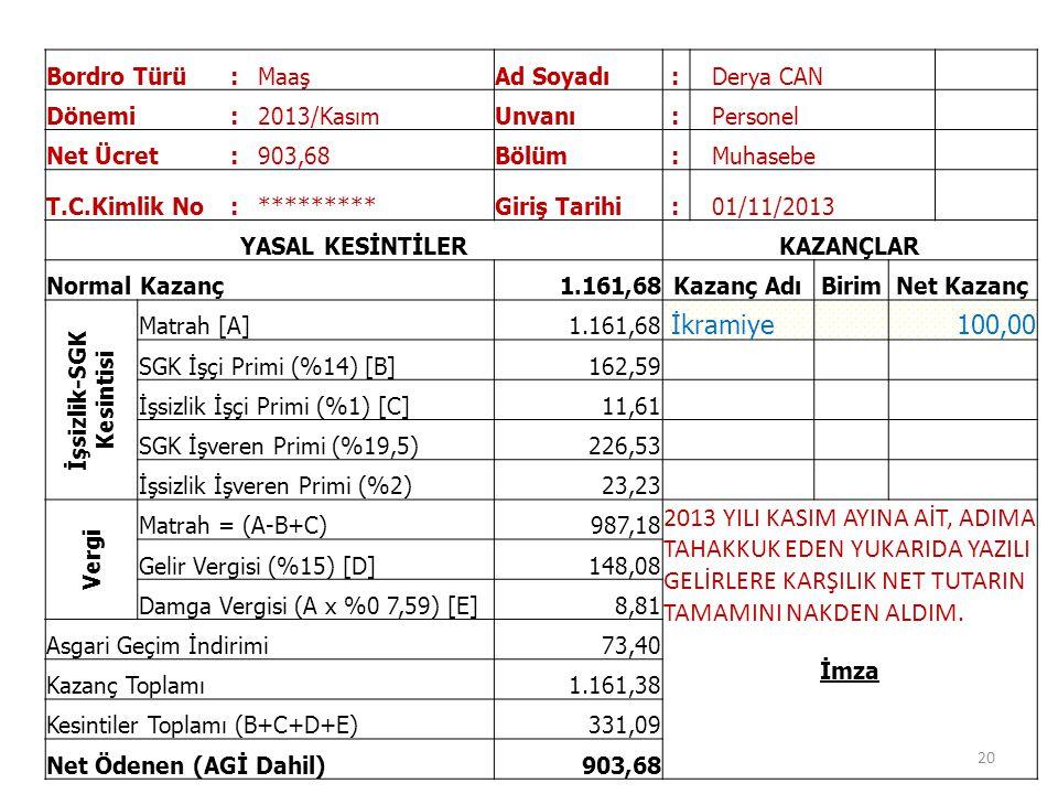 Bordro Türü:MaaşAd Soyadı:Derya CAN Dönemi:2013/KasımUnvanı:Personel Net Ücret:903,68Bölüm:Muhasebe T.C.Kimlik No:*********Giriş Tarihi:01/11/2013 YAS