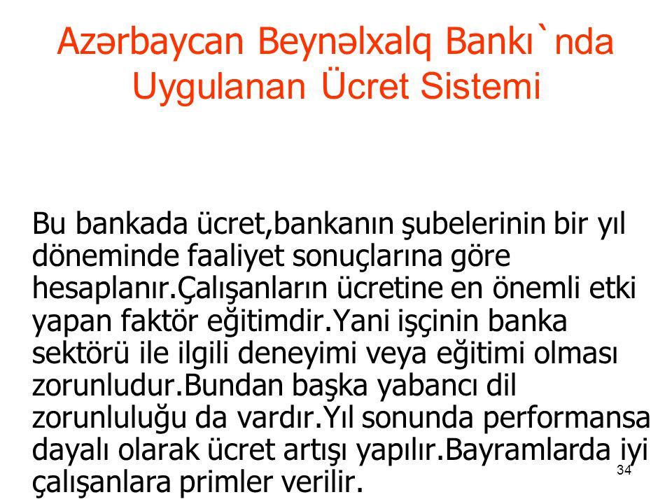 34 Azərbaycan Beynəlxalq Bankı` nda Uygulanan Ücret Sistemi Bu bankada ücret,bankanın şubelerinin bir yıl döneminde faaliyet sonuçlarına göre hesaplan