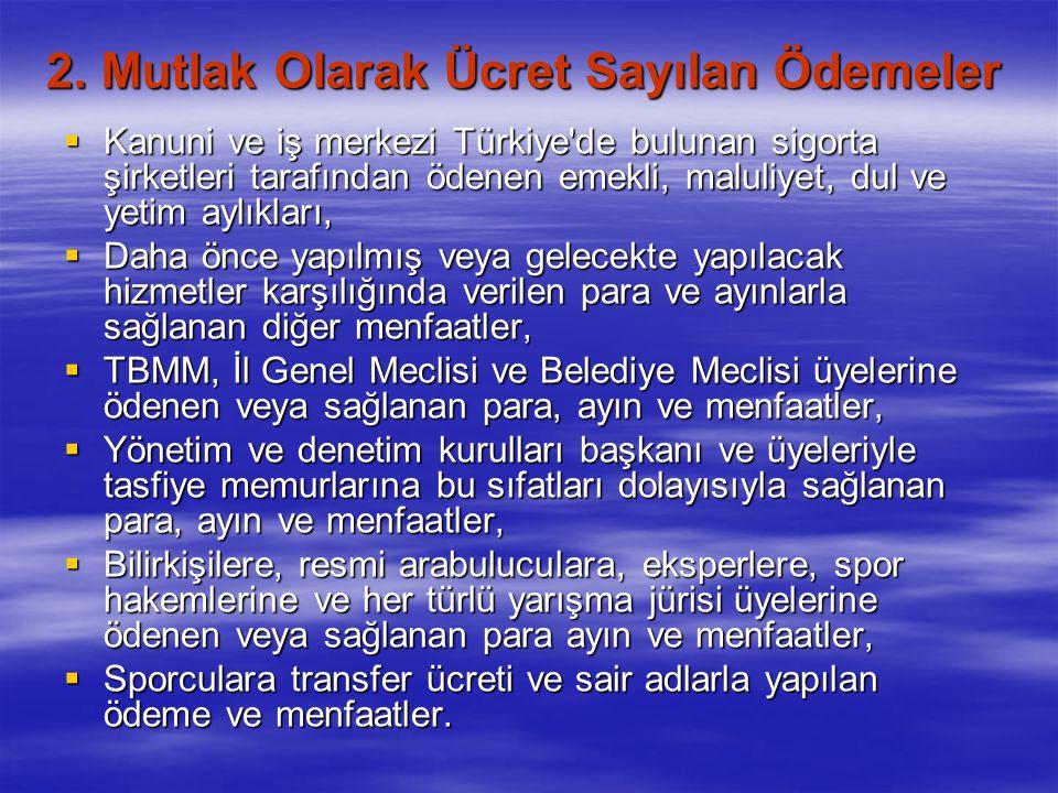 2. Mutlak Olarak Ücret Sayılan Ödemeler  Kanuni ve iş merkezi Türkiye'de bulunan sigorta şirketleri tarafından ödenen emekli, maluliyet, dul ve yetim