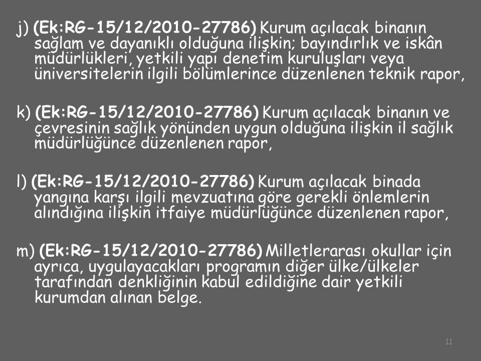 11 j) (Ek:RG-15/12/2010-27786) Kurum açılacak binanın sağlam ve dayanıklı olduğuna ilişkin; bayındırlık ve iskân müdürlükleri, yetkili yapı denetim ku