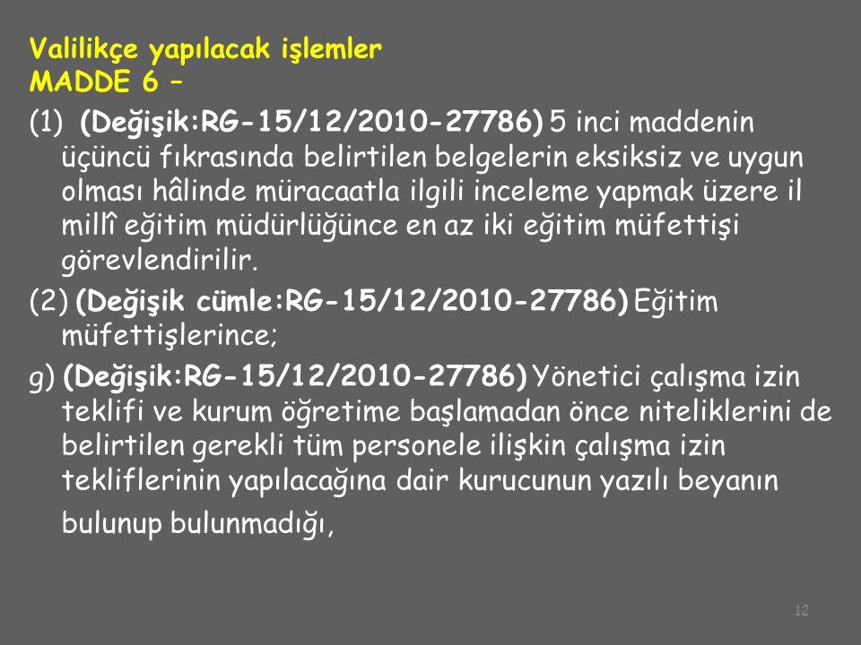 12 Valilikçe yapılacak işlemler MADDE 6 – (1) (Değişik:RG-15/12/2010-27786) 5 inci maddenin üçüncü fıkrasında belirtilen belgelerin eksiksiz ve uygun