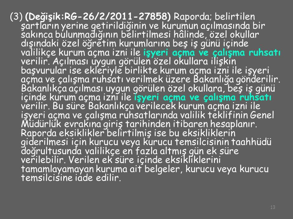 13 (3) (Değişik:RG-26/2/2011-27858) Raporda; belirtilen şartların yerine getirildiğinin ve kurumun açılmasında bir sakınca bulunmadığının belirtilmesi
