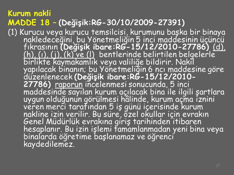 17 Kurum nakli MADDE 18 – (Değişik:RG-30/10/2009-27391) (1) Kurucu veya kurucu temsilcisi, kurumunu başka bir binaya nakledeceğini, bu Yönetmeliğin 5