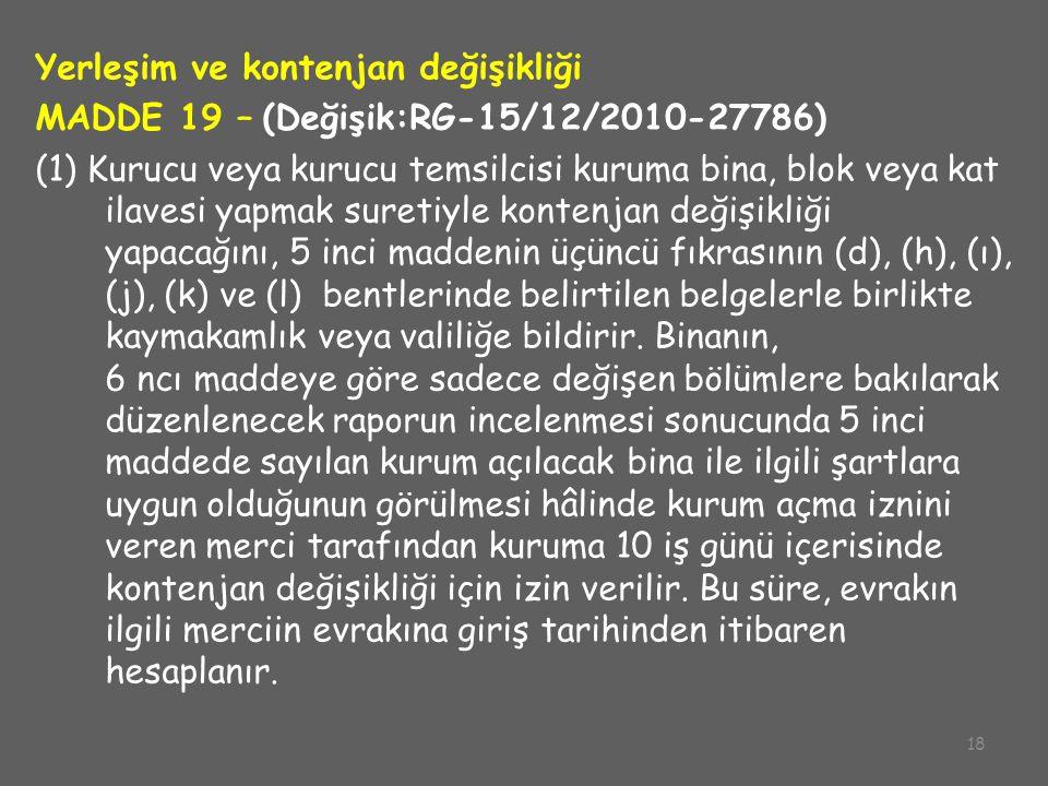 18 Yerleşim ve kontenjan değişikliği MADDE 19 – (Değişik:RG-15/12/2010-27786) (1) Kurucu veya kurucu temsilcisi kuruma bina, blok veya kat ilavesi yap