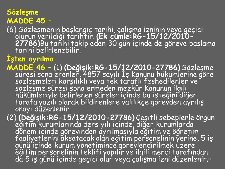 25 Sözleşme MADDE 45 – (6) Sözleşmenin başlangıç tarihi, çalışma izninin veya geçici olurun verildiği tarihtir. (Ek cümle:RG-15/12/2010- 27786)Bu tari