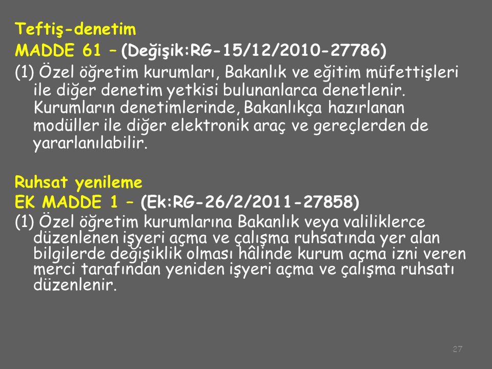 27 Teftiş-denetim MADDE 61 – (Değişik:RG-15/12/2010-27786) (1) Özel öğretim kurumları, Bakanlık ve eğitim müfettişleri ile diğer denetim yetkisi bulun