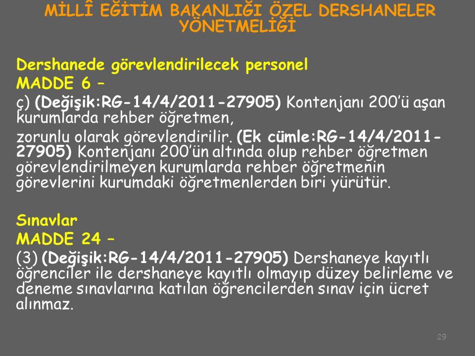 29 MİLLÎ EĞİTİM BAKANLIĞI ÖZEL DERSHANELER YÖNETMELİĞİ Dershanede görevlendirilecek personel MADDE 6 – ç) (Değişik:RG-14/4/2011-27905) Kontenjanı 200'