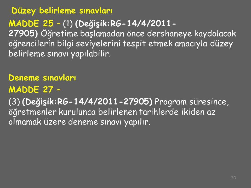 30 Düzey belirleme sınavları MADDE 25 – (1) (Değişik:RG-14/4/2011- 27905) Öğretime başlamadan önce dershaneye kaydolacak öğrencilerin bilgi seviyeleri