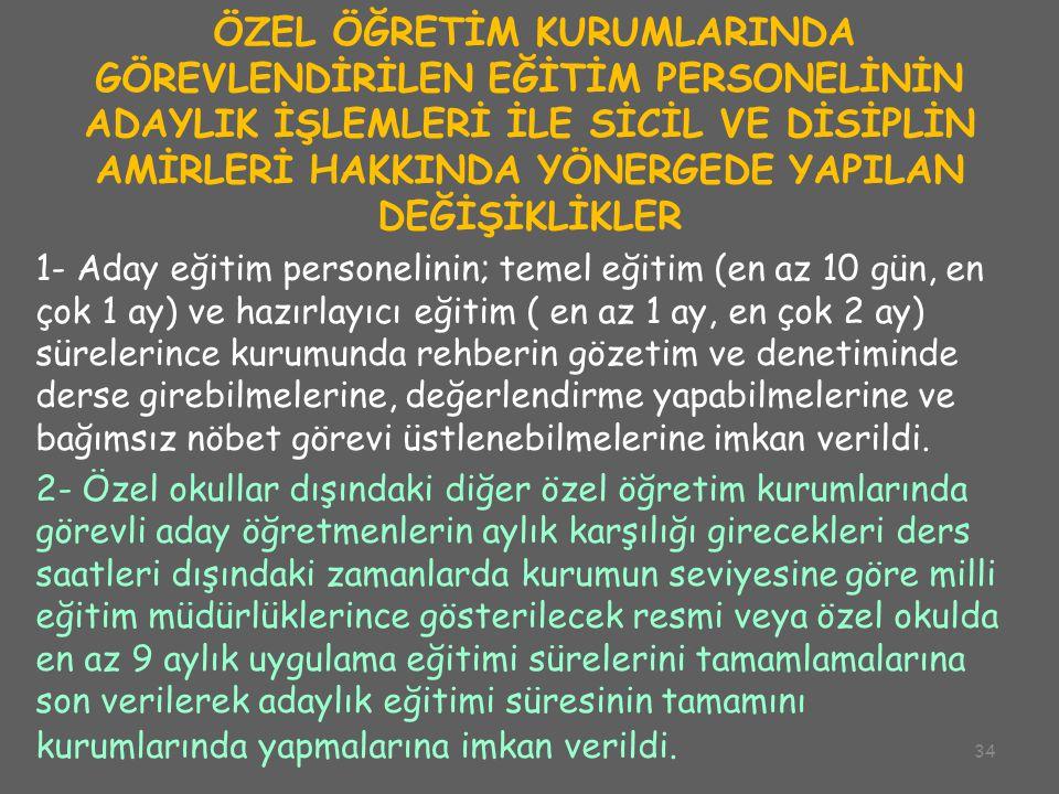 34 ÖZEL ÖĞRETİM KURUMLARINDA GÖREVLENDİRİLEN EĞİTİM PERSONELİNİN ADAYLIK İŞLEMLERİ İLE SİCİL VE DİSİPLİN AMİRLERİ HAKKINDA YÖNERGEDE YAPILAN DEĞİŞİKLİ
