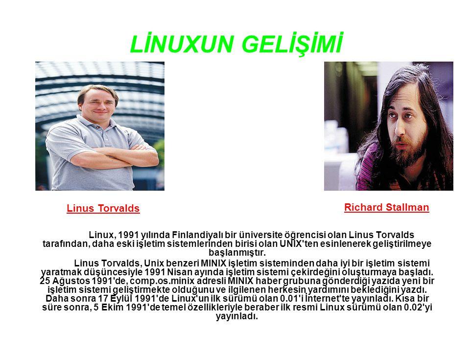 LİNUXUN GELİŞİMİ Linux, 1991 yılında Finlandiyalı bir üniversite öğrencisi olan Linus Torvalds tarafından, daha eski işletim sistemlerinden birisi olan UNIX ten esinlenerek geliştirilmeye başlanmıştır.