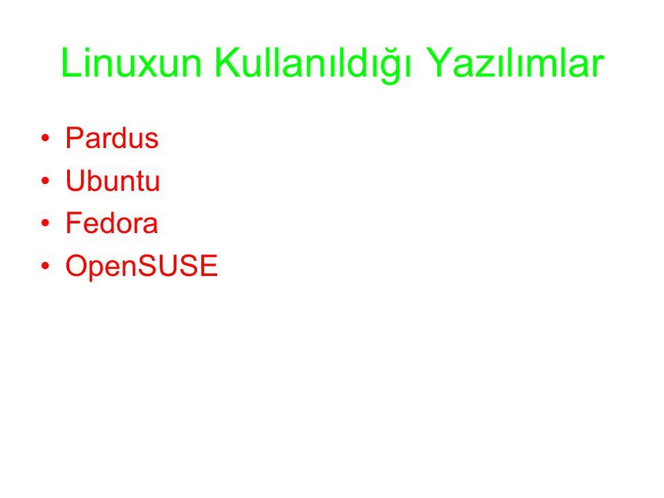 Linuxun Kullanıldığı Yazılımlar •Pardus •Ubuntu •Fedora •OpenSUSE