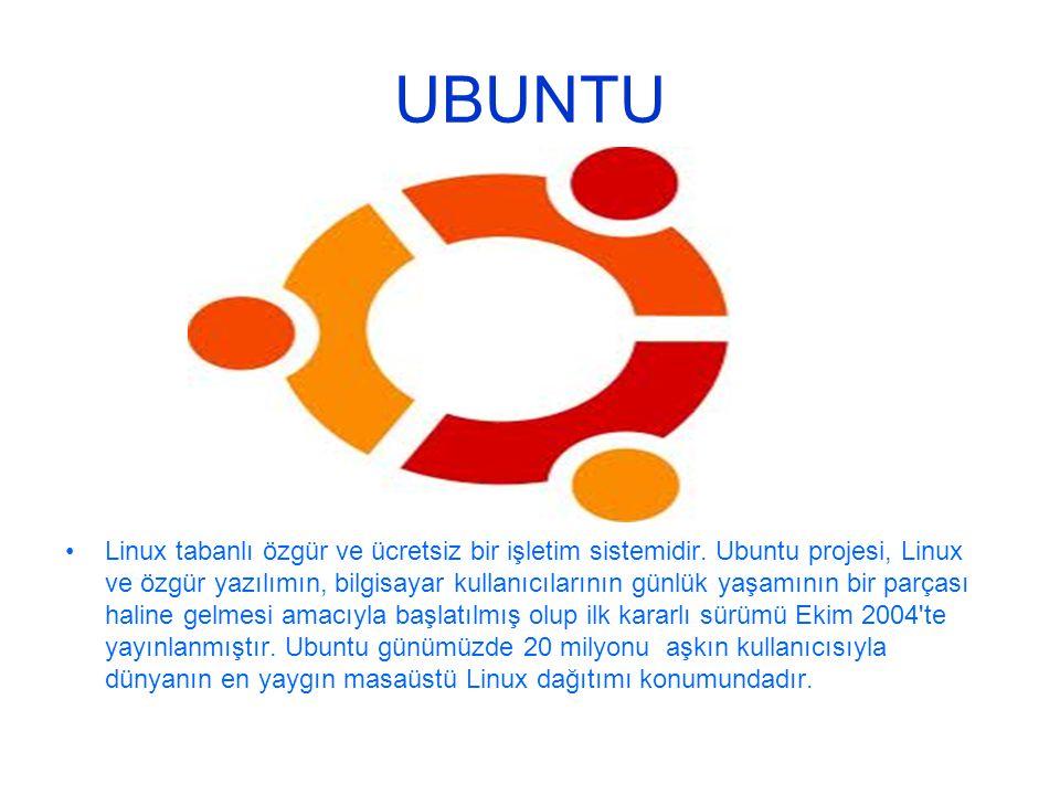 UBUNTU •Linux tabanlı özgür ve ücretsiz bir işletim sistemidir. Ubuntu projesi, Linux ve özgür yazılımın, bilgisayar kullanıcılarının günlük yaşamının
