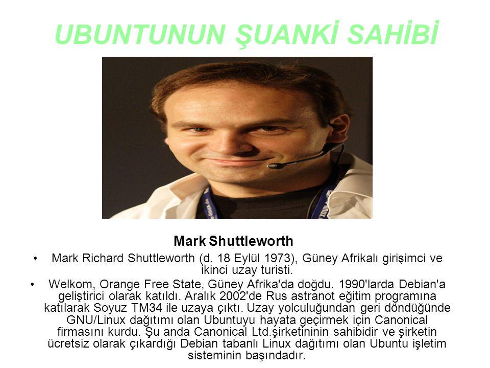 UBUNTUNUN ŞUANKİ SAHİBİ •Mark Richard Shuttleworth (d. 18 Eylül 1973), Güney Afrikalı girişimci ve ikinci uzay turisti. •Welkom, Orange Free State, Gü