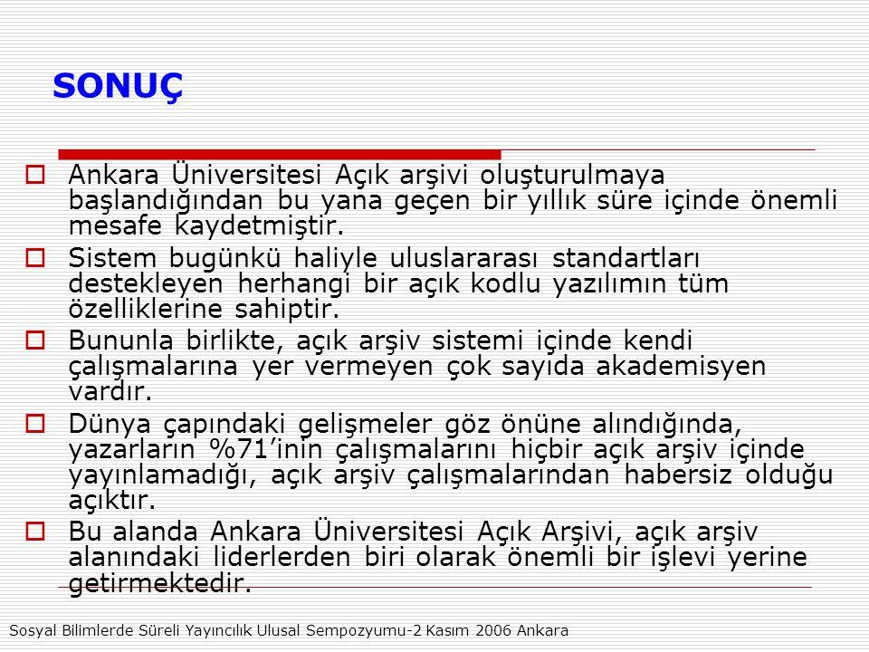 SONUÇ  Ankara Üniversitesi Açık arşivi oluşturulmaya başlandığından bu yana geçen bir yıllık süre içinde önemli mesafe kaydetmiştir.