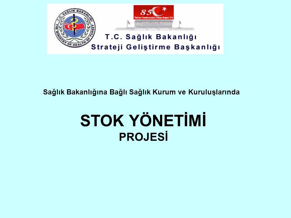 Sağlık Bakanlığına Bağlı Sağlık Kurum ve Kuruluşlarında STOK YÖNETİMİ PROJESİ