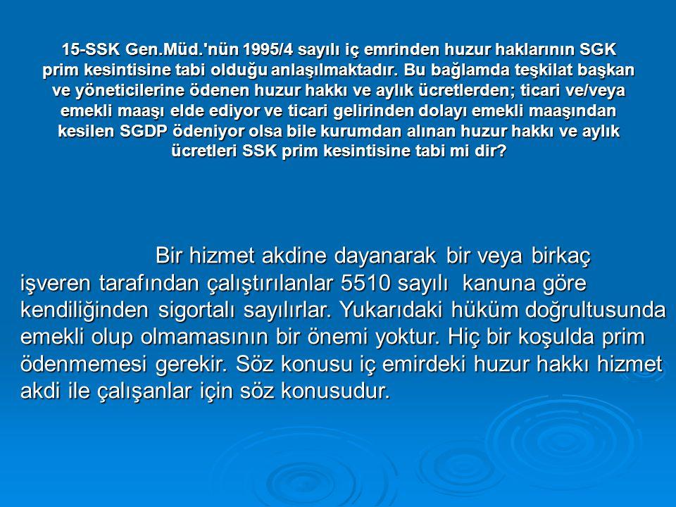 15-SSK Gen.Müd.'nün 1995/4 sayılı iç emrinden huzur haklarının SGK prim kesintisine tabi olduğu anlaşılmaktadır. Bu bağlamda teşkilat başkan ve yöneti
