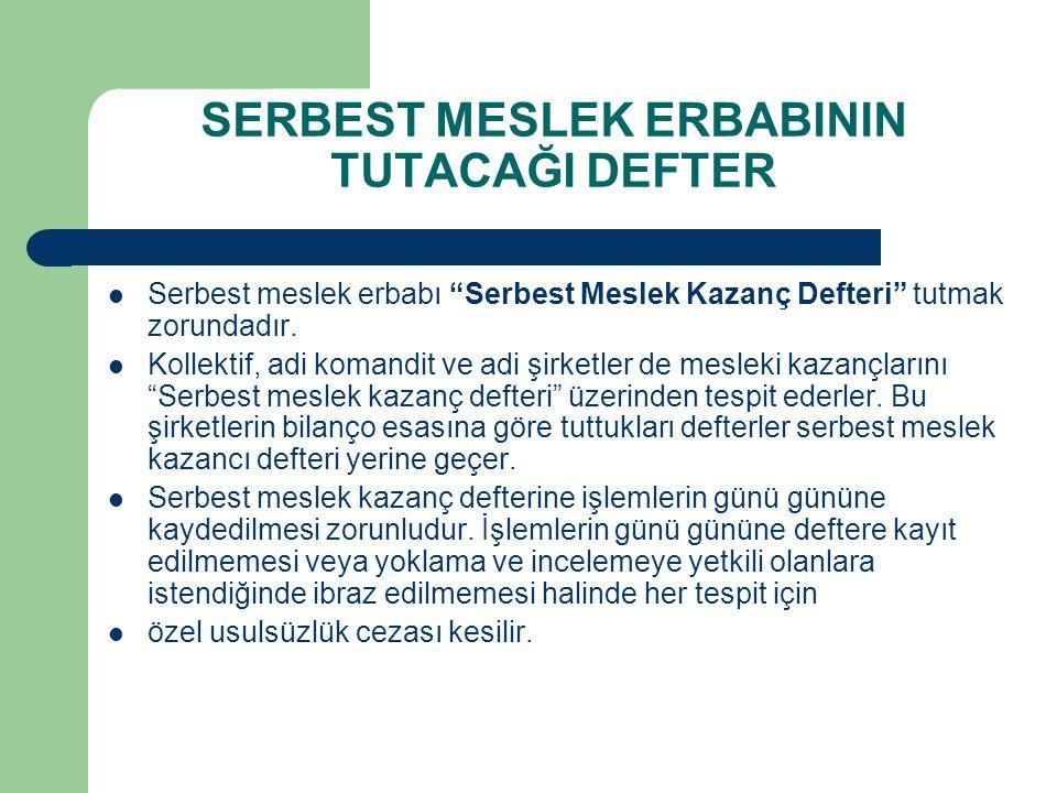 """SERBEST MESLEK ERBABININ TUTACAĞI DEFTER  Serbest meslek erbabı """"Serbest Meslek Kazanç Defteri"""" tutmak zorundadır.  Kollektif, adi komandit ve adi ş"""
