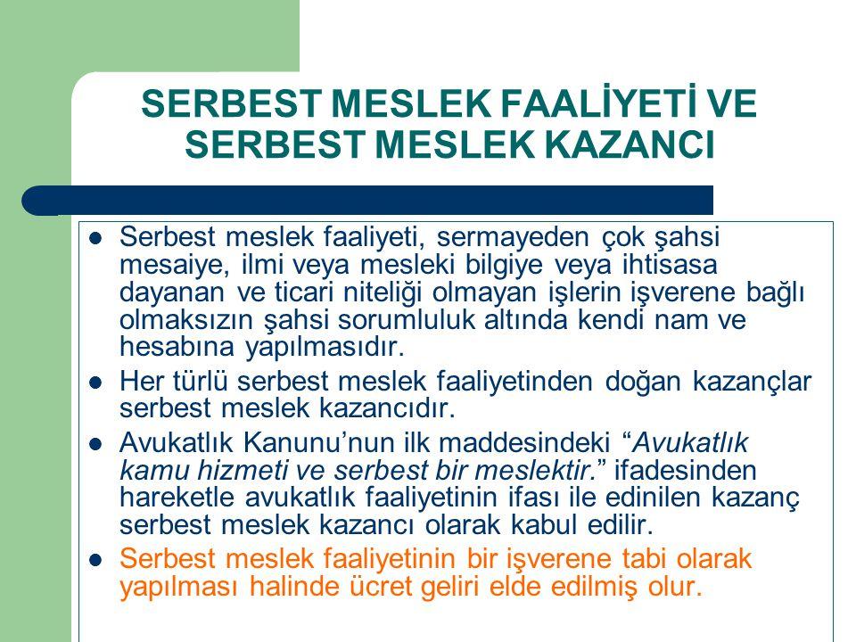 SERBEST MESLEK FAALİYETİ VE SERBEST MESLEK KAZANCI  Serbest meslek faaliyeti, sermayeden çok şahsi mesaiye, ilmi veya mesleki bilgiye veya ihtisasa d