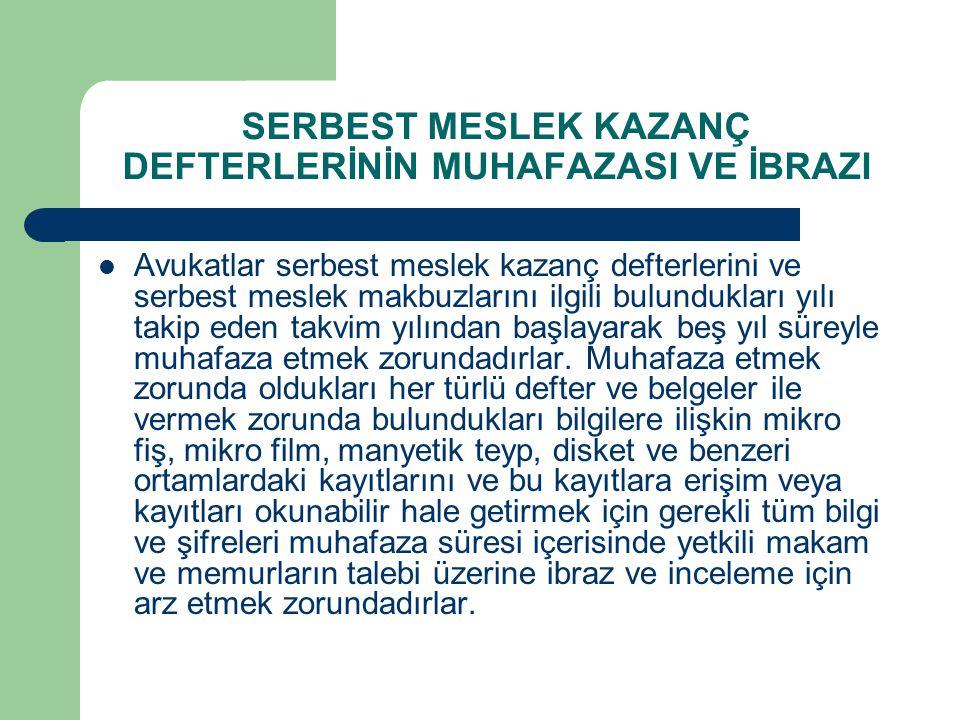 SERBEST MESLEK KAZANÇ DEFTERLERİNİN MUHAFAZASI VE İBRAZI  Avukatlar serbest meslek kazanç defterlerini ve serbest meslek makbuzlarını ilgili bulunduk