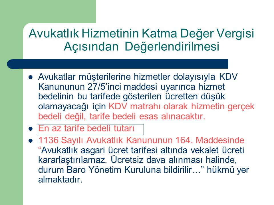 Avukatlık Hizmetinin Katma Değer Vergisi Açısından Değerlendirilmesi  Avukatlar müşterilerine hizmetler dolayısıyla KDV Kanununun 27/5'inci maddesi u