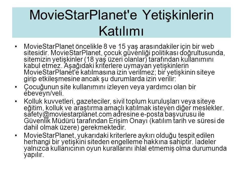 MovieStarPlanet'e Yetişkinlerin Katılımı •MovieStarPlanet öncelikle 8 ve 15 yaş arasındakiler için bir web sitesidir. MovieStarPlanet, çocuk güvenliği