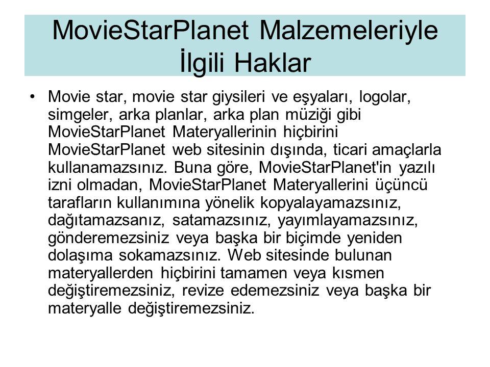 MovieStarPlanet Malzemeleriyle İlgili Haklar •Movie star, movie star giysileri ve eşyaları, logolar, simgeler, arka planlar, arka plan müziği gibi Mov