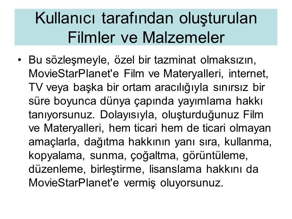 Kullanıcı tarafından oluşturulan Filmler ve Malzemeler •Bu sözleşmeyle, özel bir tazminat olmaksızın, MovieStarPlanet'e Film ve Materyalleri, internet