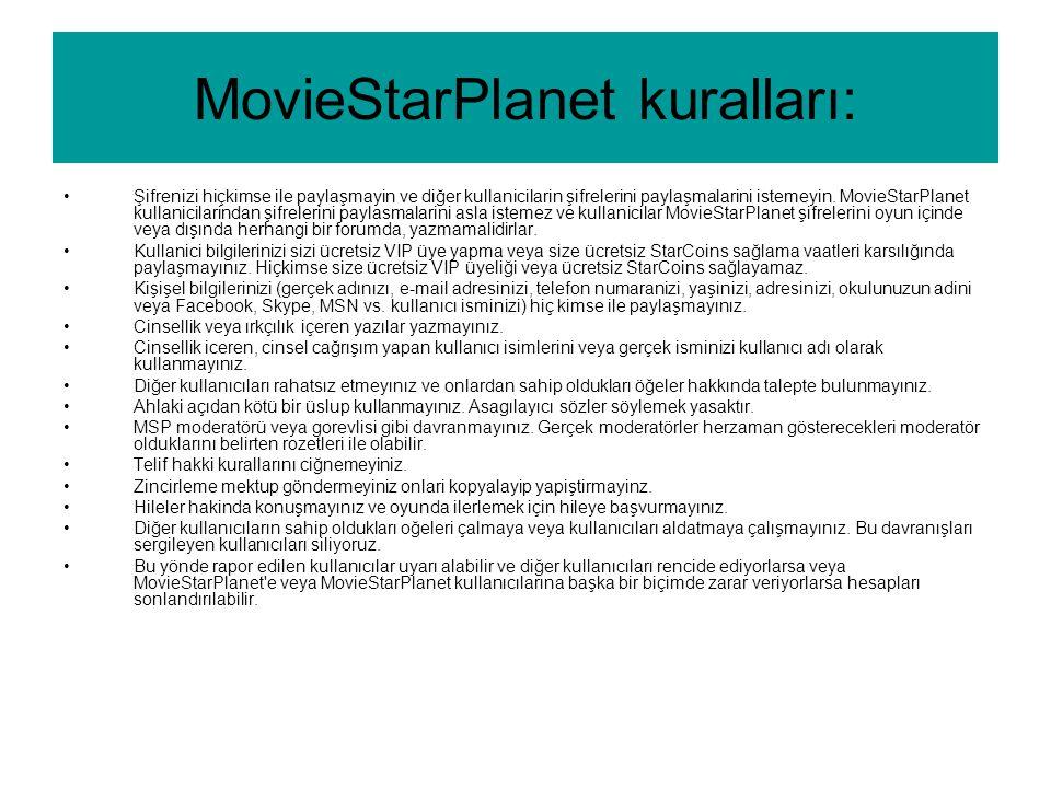 MovieStarPlanet kuralları: •Şifrenizi hiçkimse ile paylaşmayin ve diğer kullanicilarin şifrelerini paylaşmalarini istemeyin. MovieStarPlanet kullanici