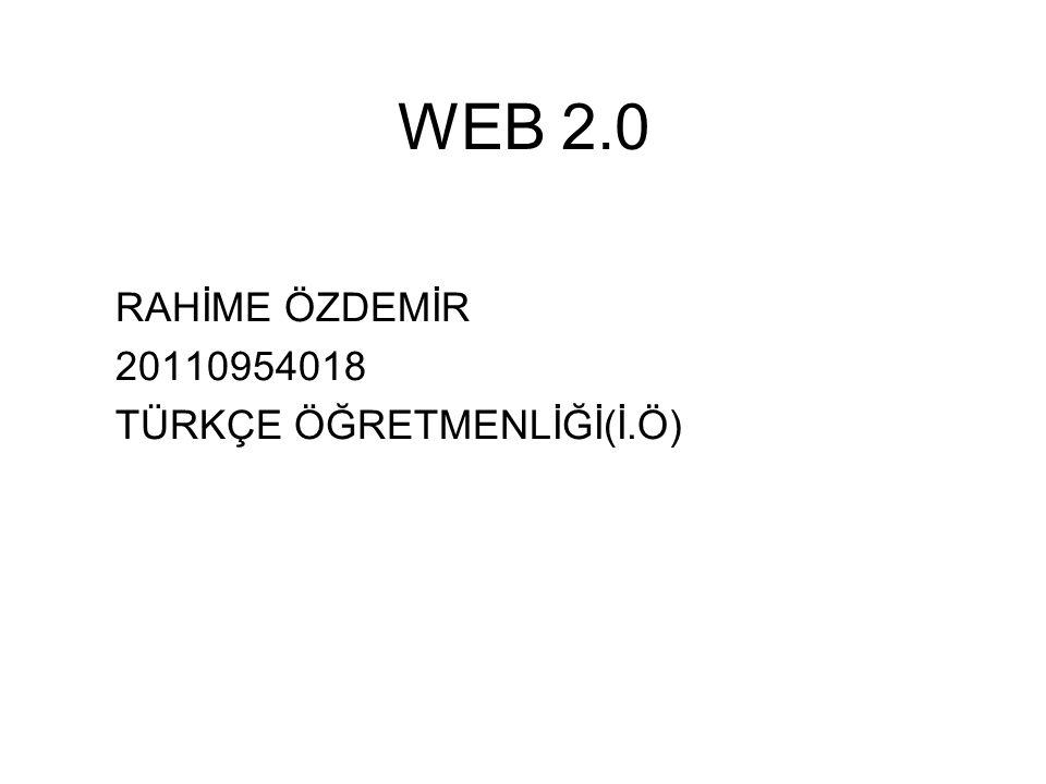 WEB 2.0 RAHİME ÖZDEMİR 20110954018 TÜRKÇE ÖĞRETMENLİĞİ(İ.Ö)