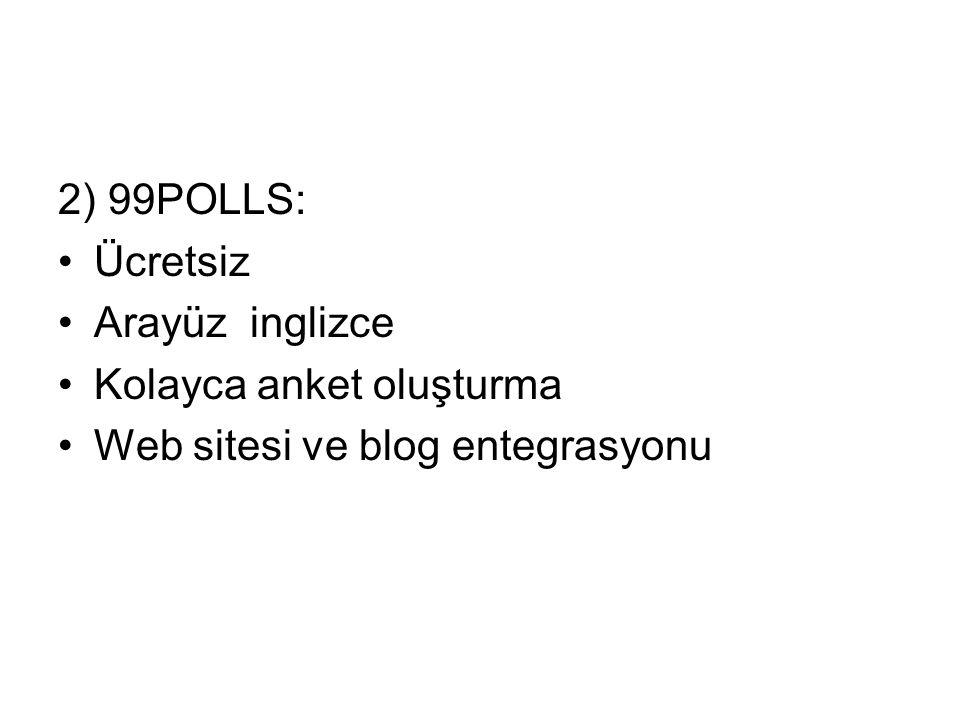 3)polldaddy: •Ücretsiz •Arayüz inglizce •Kolayca anket oluşturma •Web sitesi ve sosyal medya entegrasyonu •Excel raporlama