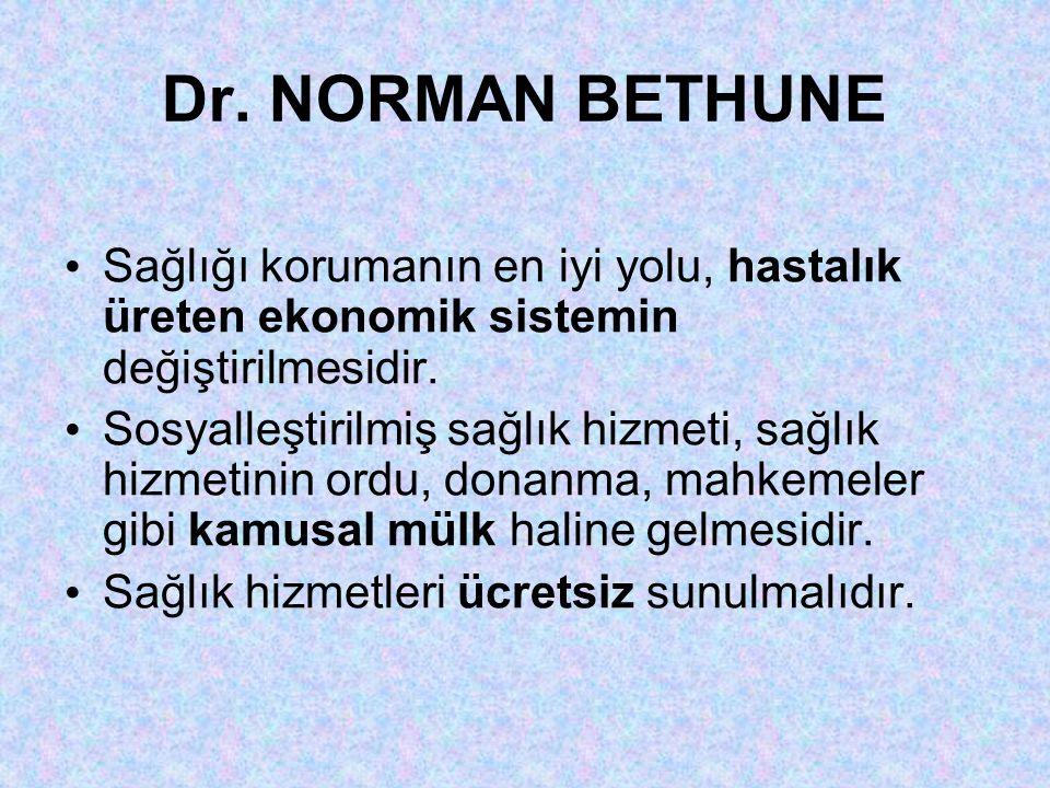 Dr. NORMAN BETHUNE • Sağlığı korumanın en iyi yolu, hastalık üreten ekonomik sistemin değiştirilmesidir. • Sosyalleştirilmiş sağlık hizmeti, sağlık hi