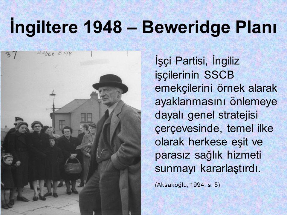 İngiltere 1948 – Beweridge Planı İşçi Partisi, İngiliz işçilerinin SSCB emekçilerini örnek alarak ayaklanmasını önlemeye dayalı genel stratejisi çerçevesinde, temel ilke olarak herkese eşit ve parasız sağlık hizmeti sunmayı kararlaştırdı.