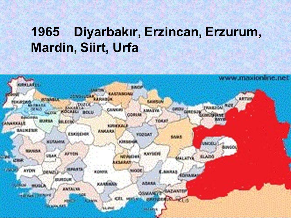 1965 Diyarbakır, Erzincan, Erzurum, Mardin, Siirt, Urfa