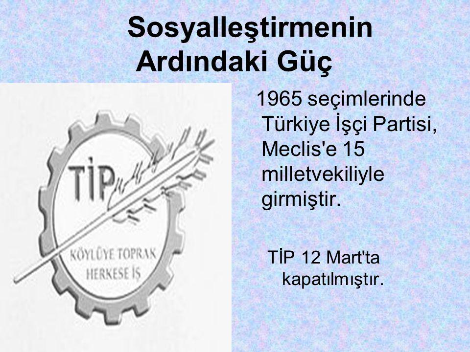 Sosyalleştirmenin Ardındaki Güç 1965 seçimlerinde Türkiye İşçi Partisi, Meclis e 15 milletvekiliyle girmiştir.