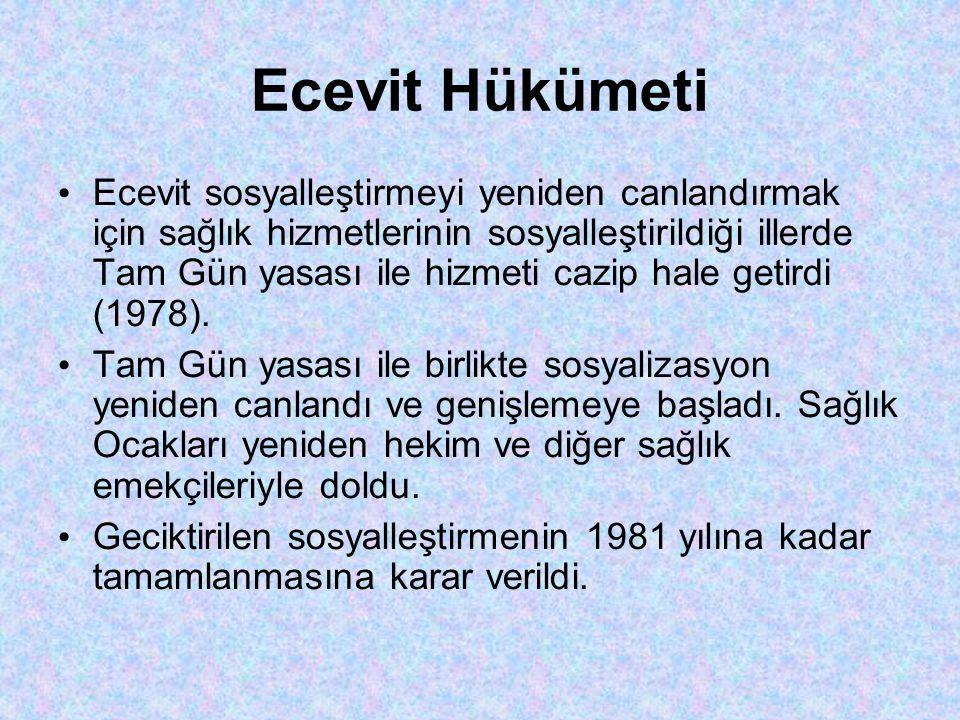 Ecevit Hükümeti • Ecevit sosyalleştirmeyi yeniden canlandırmak için sağlık hizmetlerinin sosyalleştirildiği illerde Tam Gün yasası ile hizmeti cazip hale getirdi (1978).