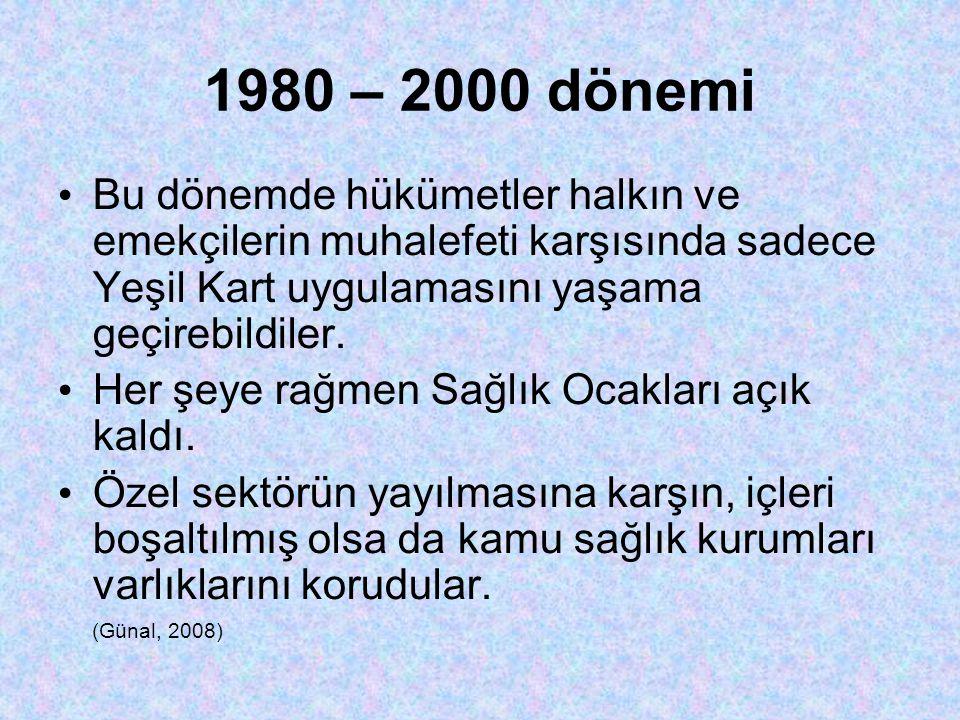 1980 – 2000 dönemi • Bu dönemde hükümetler halkın ve emekçilerin muhalefeti karşısında sadece Yeşil Kart uygulamasını yaşama geçirebildiler.