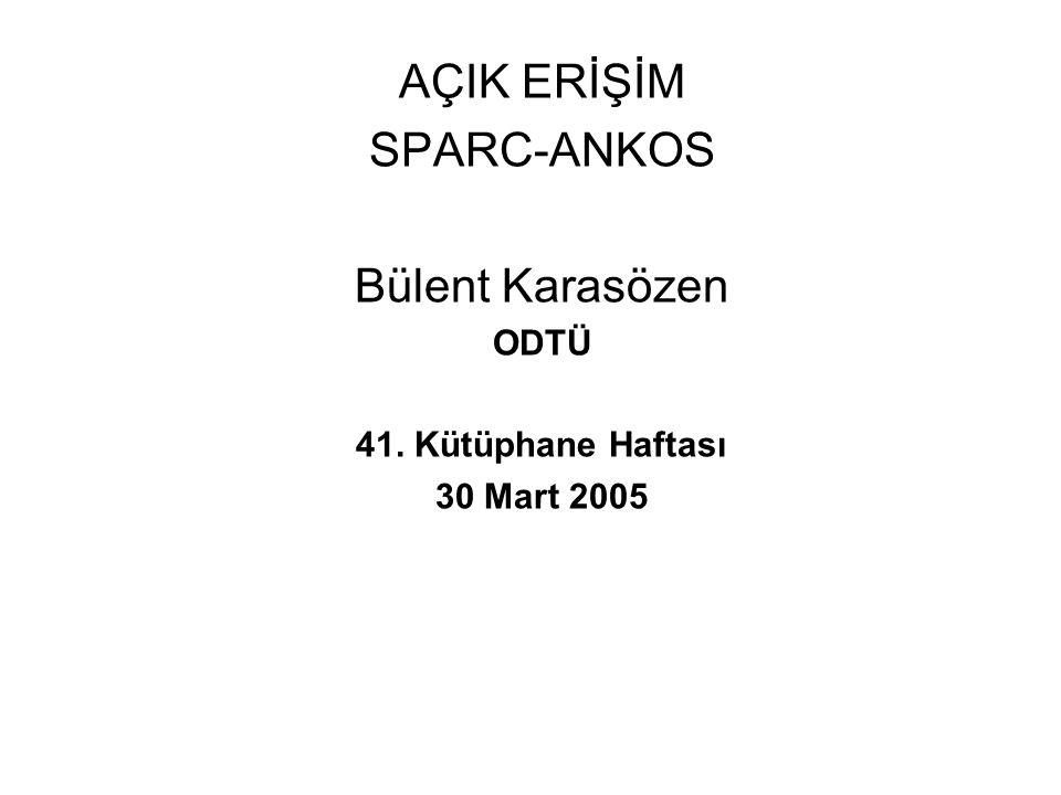 SPARC ( The Scholarly Publishing and Academic Resources Coalition) www.sparceurope.org www.sparceurope.org •1998 yılında Amerikan Kütüphaneciler Derneği tarfından kuruldu •200'den fazla kütüphane ve konsorsiyum üye •SPARC Avrupa 2002'de kuruldu •ANKOS 2002'den itibaren üyesi