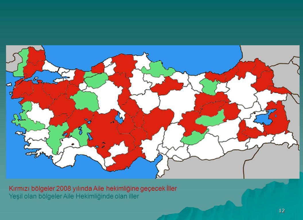 12 Kırmızı bölgeler 2008 yılında Aile hekimliğine geçecek İller Yeşil olan bölgeler Aile Hekimliğinde olan iller