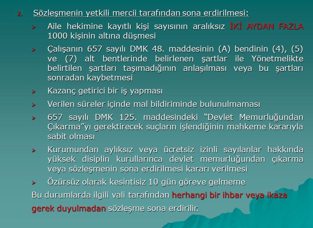 2. Sözleşmenin yetkili mercii tarafından sona erdirilmesi:  Aile hekimine kayıtlı kişi sayısının aralıksız İKİ AYDAN FAZLA 1000 kişinin altına düşmes