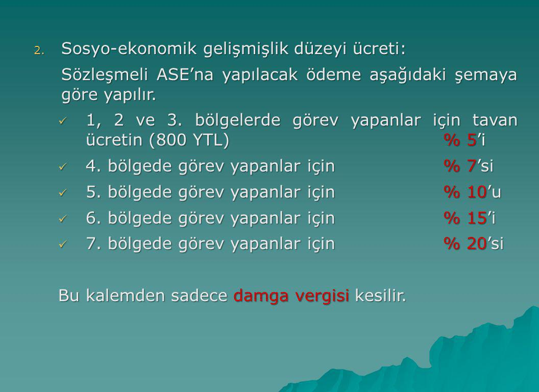 2. Sosyo-ekonomik gelişmişlik düzeyi ücreti: Sözleşmeli ASE'na yapılacak ödeme aşağıdaki şemaya göre yapılır.  1, 2 ve 3. bölgelerde görev yapanlar i