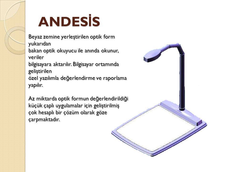ANDES İ S Beyaz zemine yerleştirilen optik form yukarıdan bakan optik okuyucu ile anında okunur, veriler bilgisayara aktarılır. Bilgisayar ortamında g