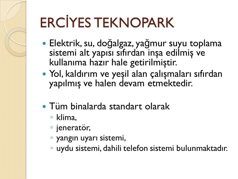 ERC İ YES TEKNOPARK  Elektrik, su, do ğ algaz, ya ğ mur suyu toplama sistemi alt yapısı sıfırdan inşa edilmiş ve kullanıma hazır hale getirilmiştir.