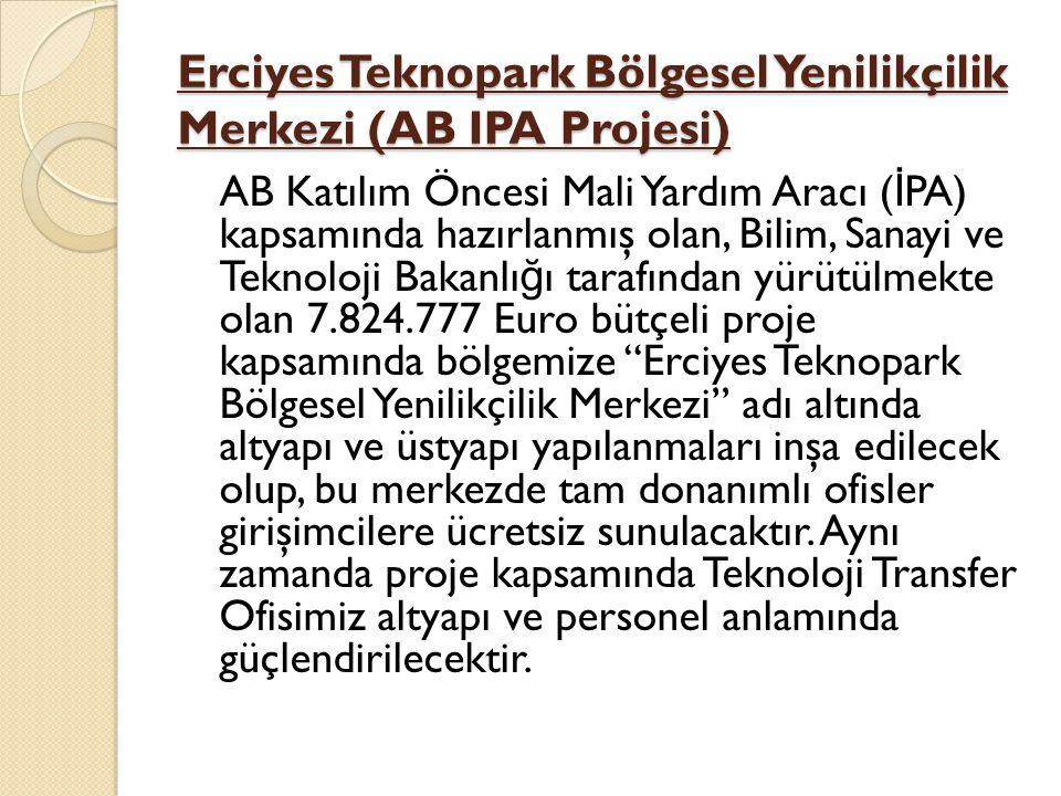 Erciyes Teknopark Bölgesel Yenilikçilik Merkezi (AB IPA Projesi) AB Katılım Öncesi Mali Yardım Aracı ( İ PA) kapsamında hazırlanmış olan, Bilim, Sanay