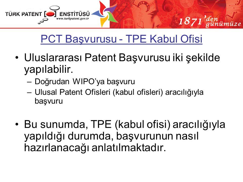 Başvuru Evrakları •Uluslararası Patent Başvurusu için gerekli evraklar –TPE Başvuru Formu (TPE-P-104)TPE-P-104 –PCT Başvuru Formu (PCT/RO/101)PCT/RO/101 –Ücretler –Tarifname takımı (tarifname, istem, özet, resim) –Disket (PCT-SAFE başvurusu ise)(indirimli)