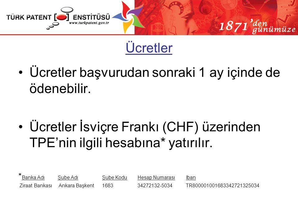 Ücretler •Ücretler başvurudan sonraki 1 ay içinde de ödenebilir. •Ücretler İsviçre Frankı (CHF) üzerinden TPE'nin ilgili hesabına* yatırılır. * Banka