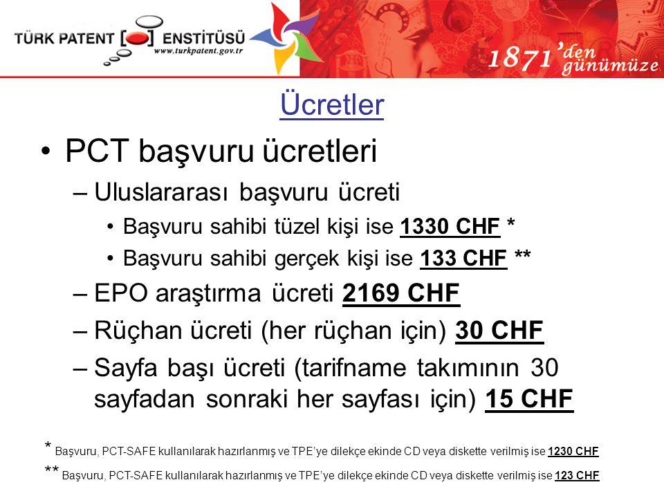 Ücretler •PCT başvuru ücretleri –Uluslararası başvuru ücreti •Başvuru sahibi tüzel kişi ise 1330 CHF * •Başvuru sahibi gerçek kişi ise 133 CHF ** –EPO