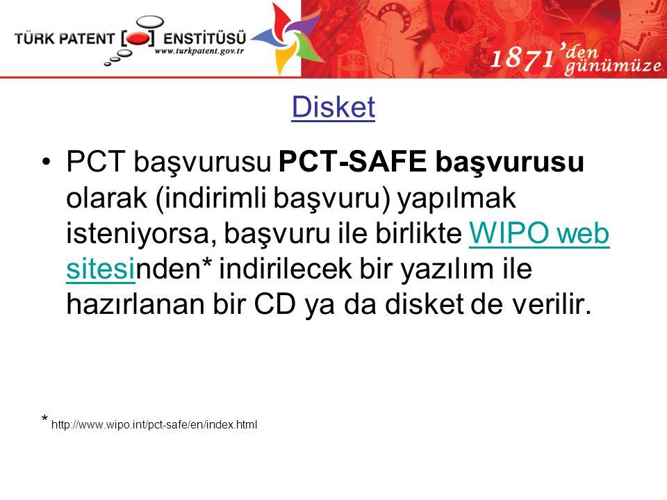 Disket •PCT başvurusu PCT-SAFE başvurusu olarak (indirimli başvuru) yapılmak isteniyorsa, başvuru ile birlikte WIPO web sitesinden* indirilecek bir ya