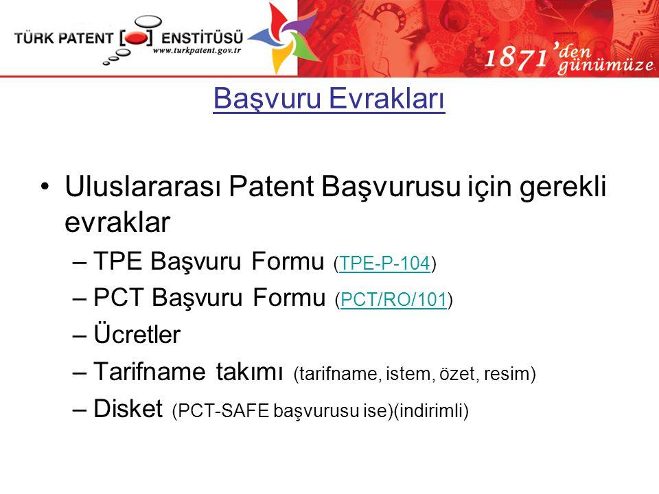 Başvuru Evrakları •Uluslararası Patent Başvurusu için gerekli evraklar –TPE Başvuru Formu (TPE-P-104)TPE-P-104 –PCT Başvuru Formu (PCT/RO/101)PCT/RO/1
